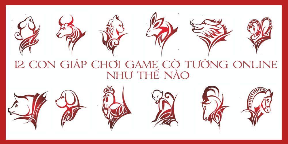 12 con giáp, tử vi, game cờ tướng, game cờ tướng online