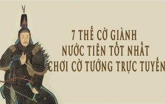 7 Thế Cờ Giành Nước Tiên Tốt Nhất Khi Chơi Cờ Tướng Trực Tuyến